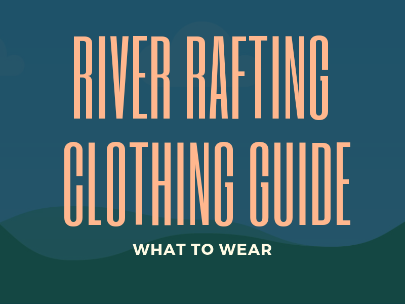 What to Wear River Rafting