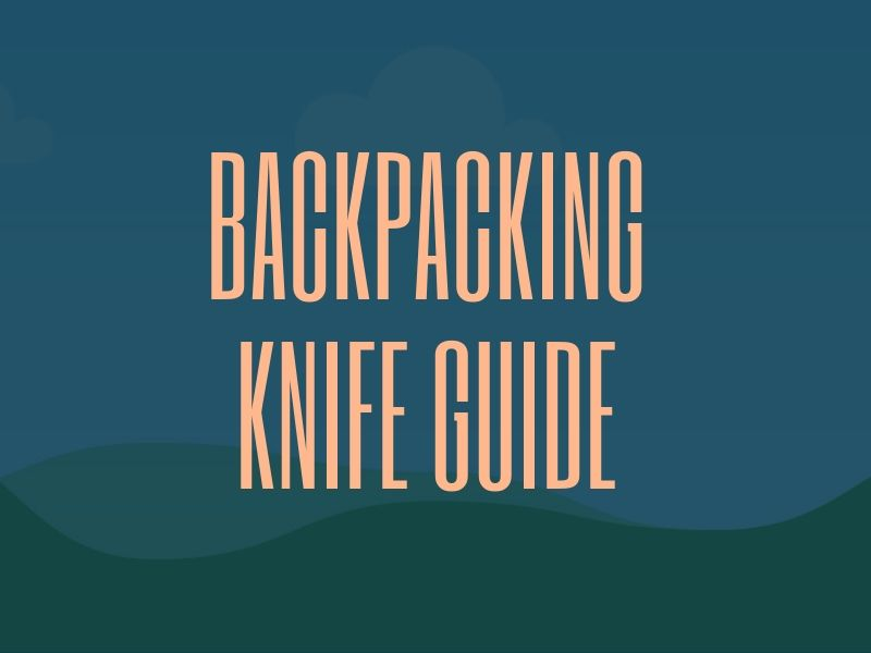 Backpacking Knife Buying Guide