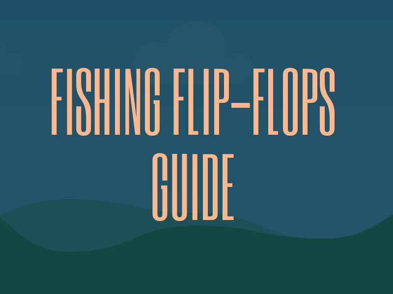 Fishing Flip Flops Guide
