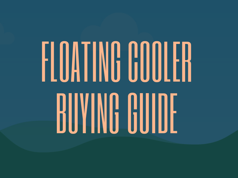 Floating Cooler Buying Guide