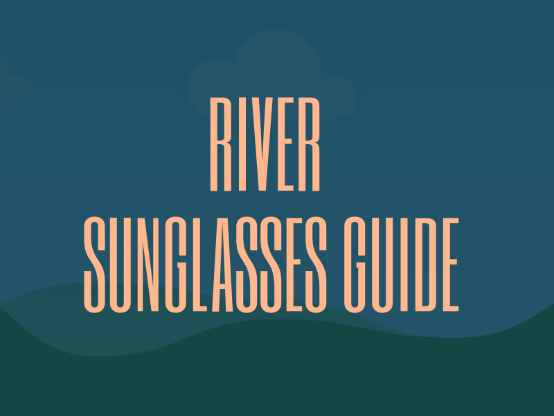 River Sunglasses Guide