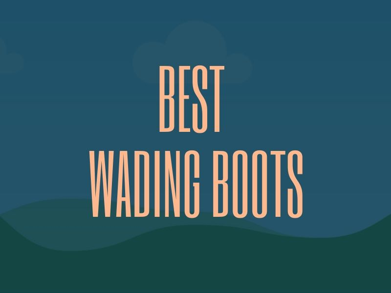 Best Wading Boots for Fishing