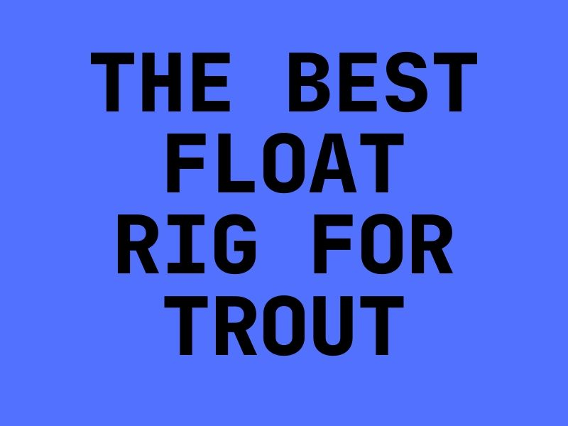 Best Float Rig for Trout