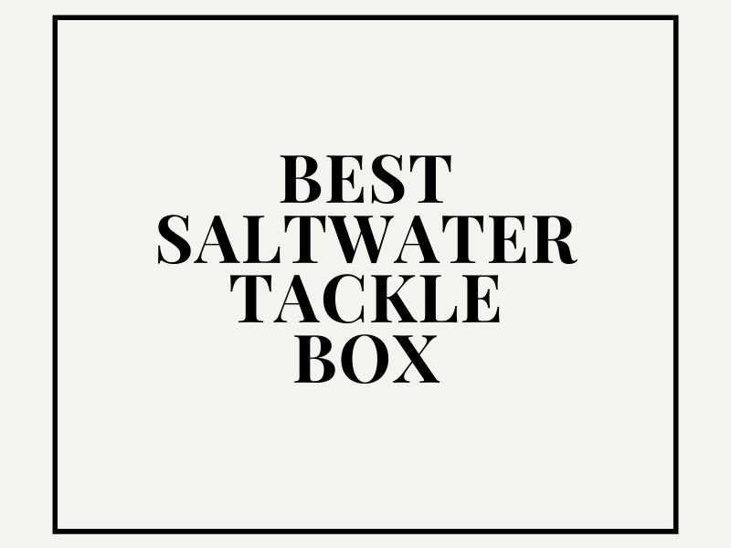 Saltwater Tackle Boxes