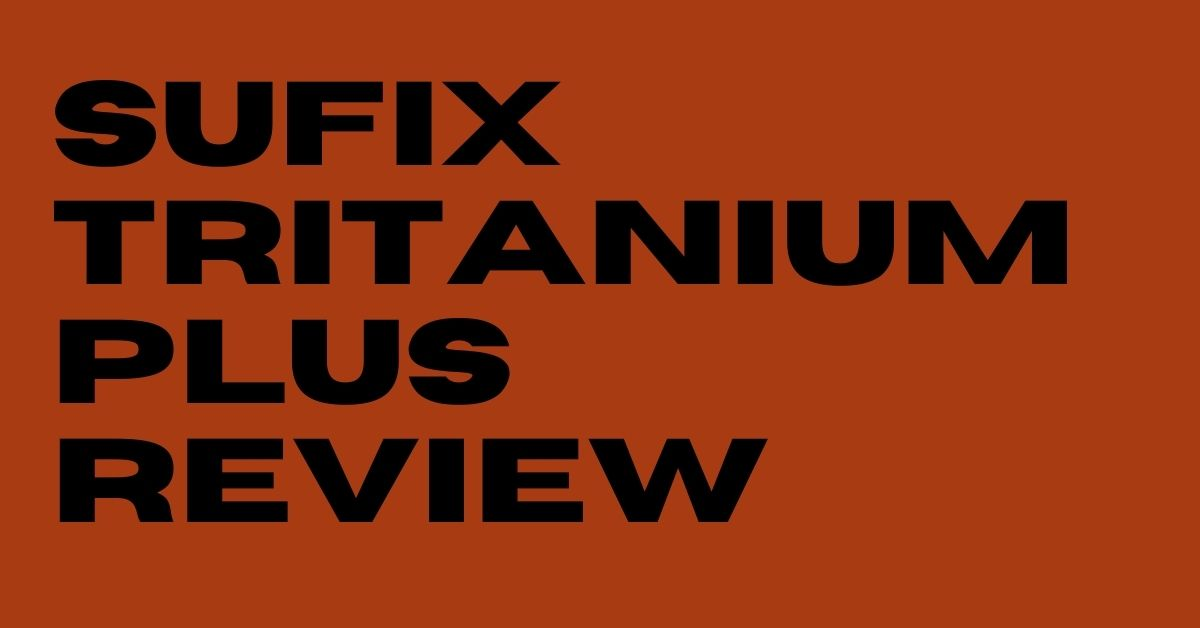 Sufix Tritanium Plus Review